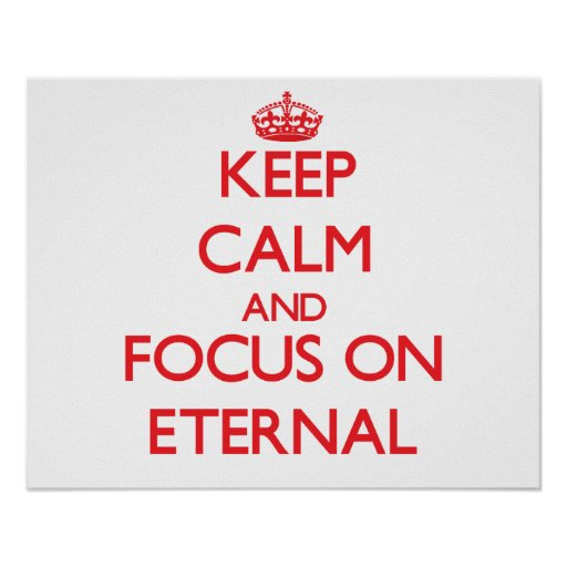Keep Calm and focus on ETERNAL Posters
