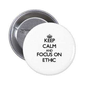 Keep Calm and focus on ETHIC Pinback Button