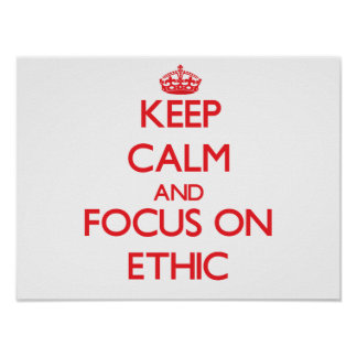 Keep Calm and focus on ETHIC Print