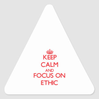 Keep Calm and focus on ETHIC Triangle Sticker