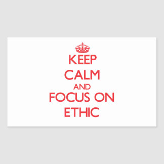Keep Calm and focus on ETHIC Rectangular Stickers
