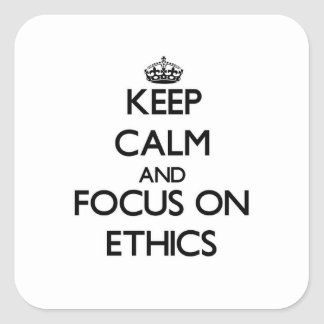 Keep Calm and focus on ETHICS Square Sticker