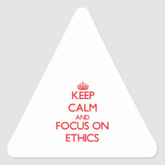 Keep Calm and focus on ETHICS Triangle Sticker