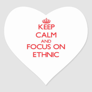 Keep Calm and focus on ETHNIC Heart Sticker