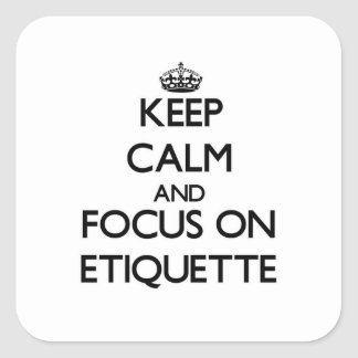 Keep Calm and focus on ETIQUETTE Square Sticker