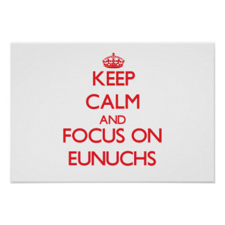 Keep Calm and focus on EUNUCHS Posters