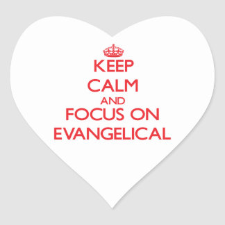 Keep Calm and focus on EVANGELICAL Heart Sticker