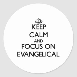 Keep Calm and focus on EVANGELICAL Round Stickers