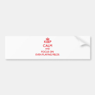 Keep Calm and focus on Even Playing Fields Bumper Sticker