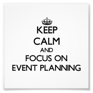 Keep Calm and focus on EVENT PLANNING Art Photo
