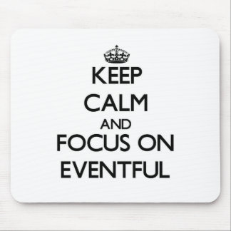 Keep Calm and focus on EVENTFUL Mouse Pad
