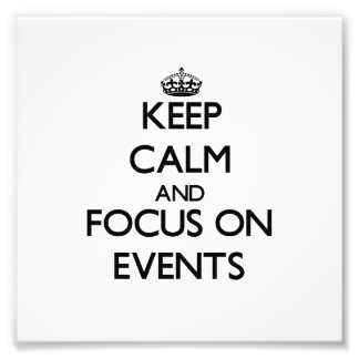 Keep Calm And Focus On Events Photograph