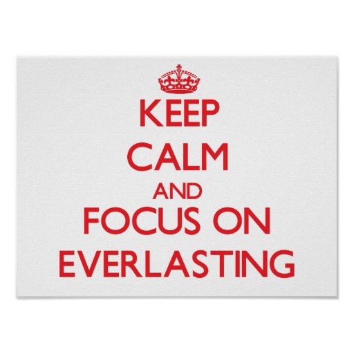 Keep Calm and focus on EVERLASTING Poster