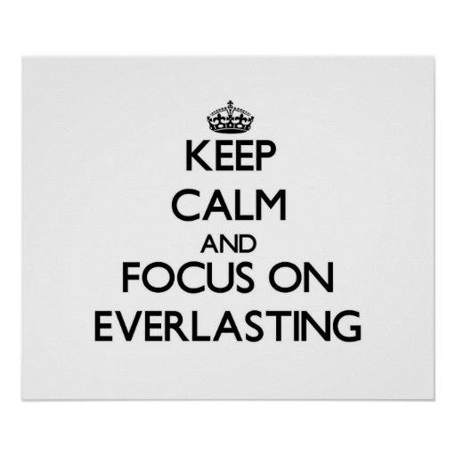 Keep Calm and focus on EVERLASTING Posters