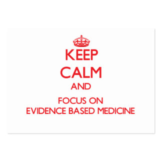 Keep Calm and focus on EVIDENCE BASED MEDICINE Business Cards