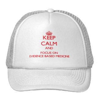 Keep Calm and focus on EVIDENCE BASED MEDICINE Hats