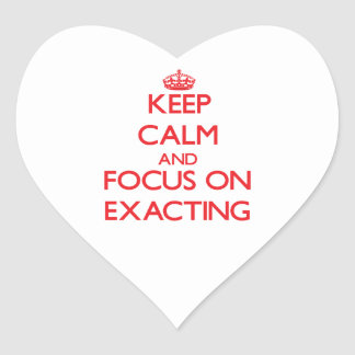 Keep Calm and focus on EXACTING Stickers