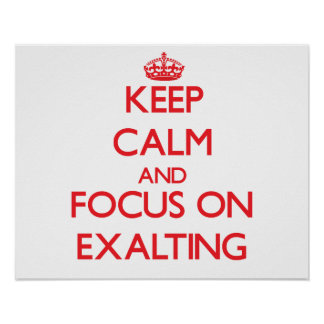 Keep Calm and focus on EXALTING Posters
