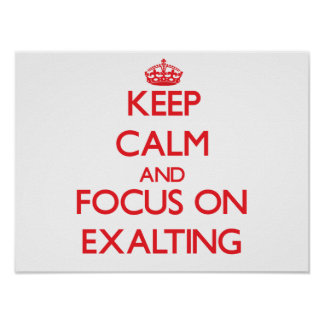 Keep Calm and focus on EXALTING Poster