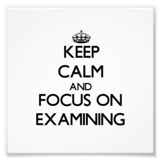 Keep Calm and focus on EXAMINING Photographic Print