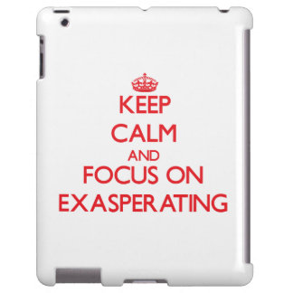 Keep Calm and focus on EXASPERATING