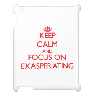 Keep Calm and focus on EXASPERATING iPad Case