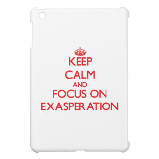 Keep Calm and focus on EXASPERATION iPad Mini Cases