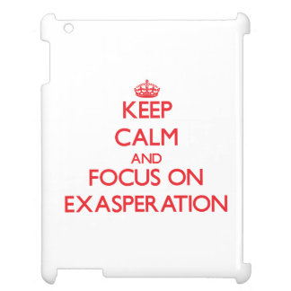 Keep Calm and focus on EXASPERATION iPad Cover