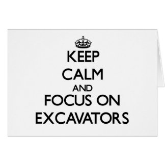 Keep Calm and focus on EXCAVATORS Greeting Card