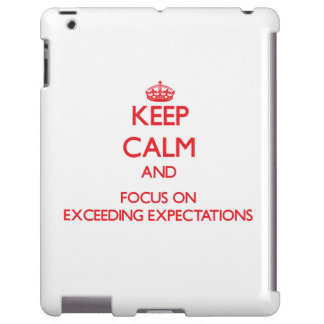 Keep Calm and focus on EXCEEDING EXPECTATIONS