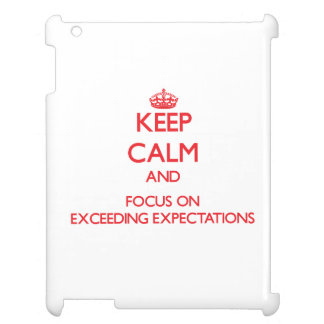 Keep Calm and focus on EXCEEDING EXPECTATIONS Case For The iPad