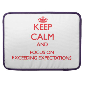 Keep Calm and focus on EXCEEDING EXPECTATIONS Sleeves For MacBook Pro