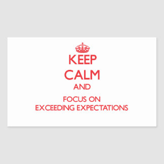 Keep Calm and focus on EXCEEDING EXPECTATIONS Sticker