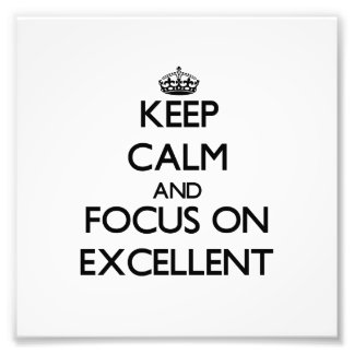 Keep Calm and focus on Excellent Photographic Print