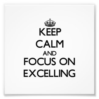 Keep Calm and focus on EXCELLING Photo Print