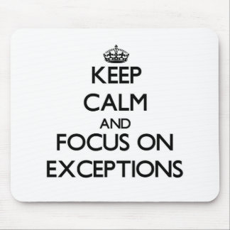 Keep Calm and focus on EXCEPTIONS Mouse Pad