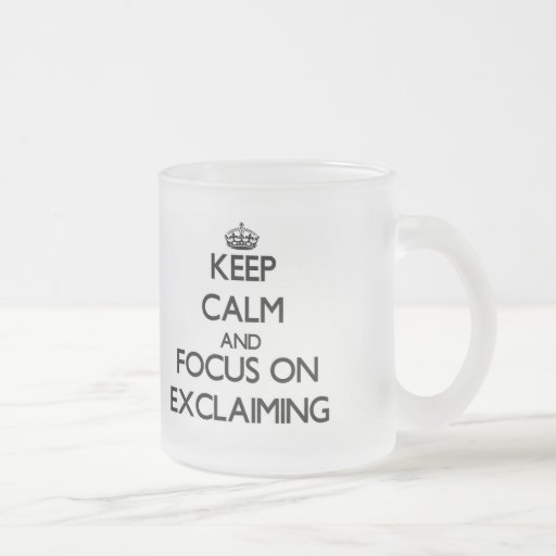 Keep Calm and focus on EXCLAIMING Mugs