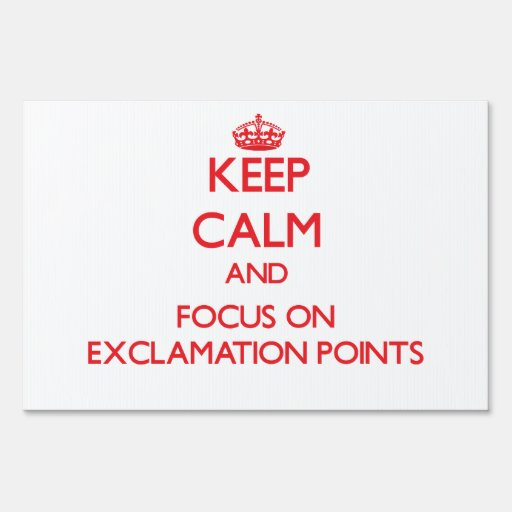 Keep Calm and focus on EXCLAMATION POINTS Lawn Sign