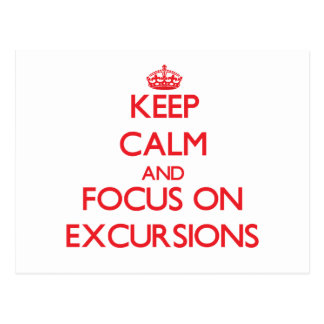 Keep Calm and focus on EXCURSIONS Postcards