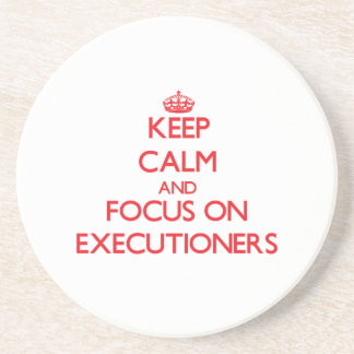 Keep Calm and focus on EXECUTIONERS Drink Coaster