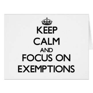 Keep Calm and focus on EXEMPTIONS Greeting Cards