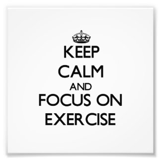 Keep Calm and focus on EXERCISE Photographic Print