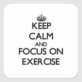 Keep Calm and focus on EXERCISE Square Sticker