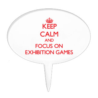 Keep Calm and focus on EXHIBITION GAMES Cake Picks
