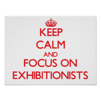 Keep Calm and focus on EXHIBITIONISTS Posters