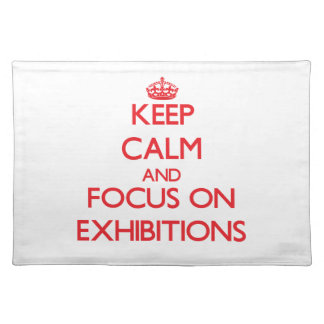 Keep Calm and focus on EXHIBITIONS Placemats