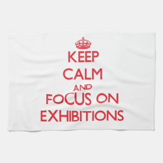 Keep Calm and focus on EXHIBITIONS Towels