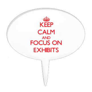 Keep Calm and focus on EXHIBITS Cake Pick