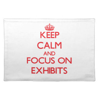 Keep Calm and focus on EXHIBITS Place Mats