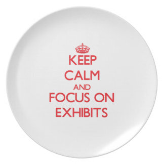 Keep Calm and focus on EXHIBITS Plate